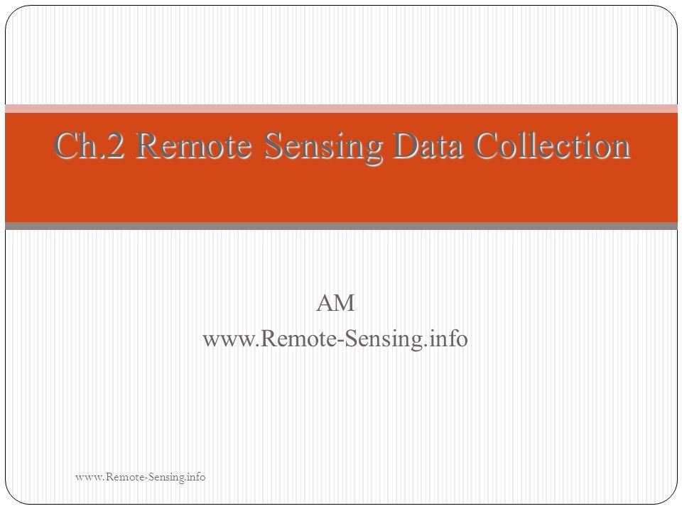 AMwww.Remote-Sensing.info Ch.2 Remote Sensing Data Collection www.Remote-Sensing.info