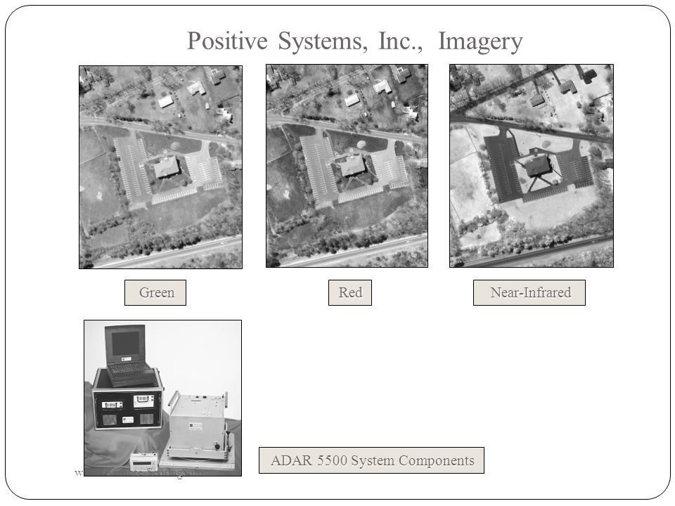 Positive Systems, Inc., Imagery Green Green Red Red Near-Infrared Near-Infrared ADAR 5500 System Components ADAR 5500 System Components www.Remote-Sensing.info