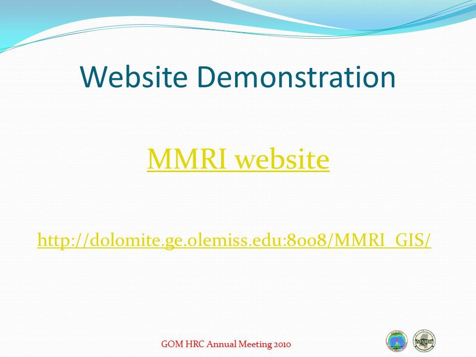 Website Demonstration MMRI website http://dolomite.ge.olemiss.edu:8008/MMRI_GIS/ GOM HRC Annual Meeting 2010