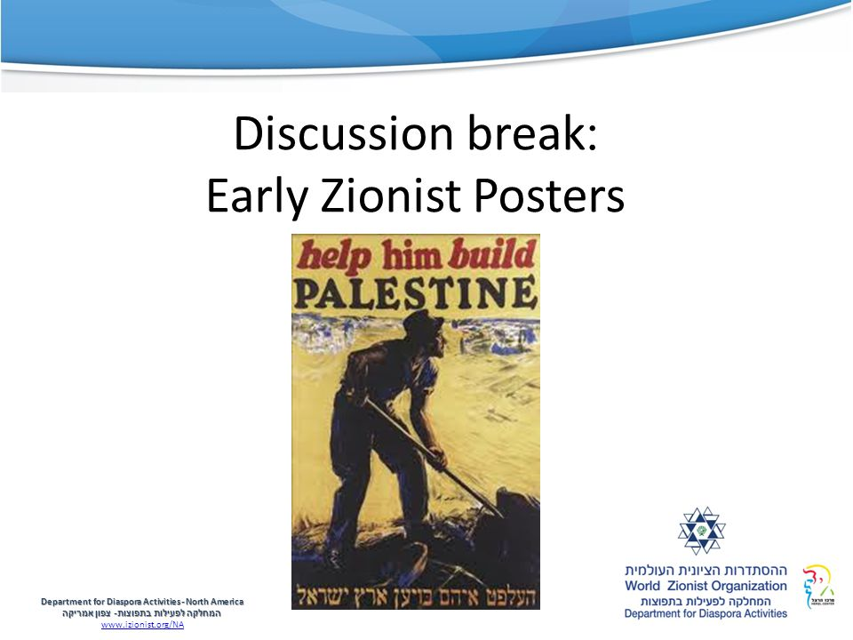 Discussion break: Early Zionist Posters Department for Diaspora Activities -North America המחלקה לפעילות בתפוצות - צפון אמריקה www.izionist.org/NA