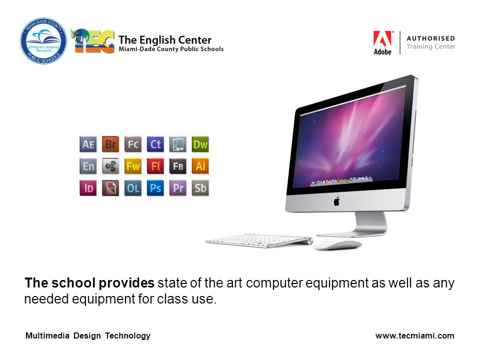 The school provides state of the art computer equipment as well as any needed equipment for class use.