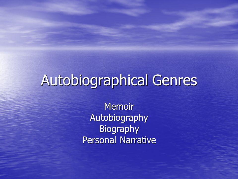 Autobiographical Genres MemoirAutobiographyBiography Personal Narrative