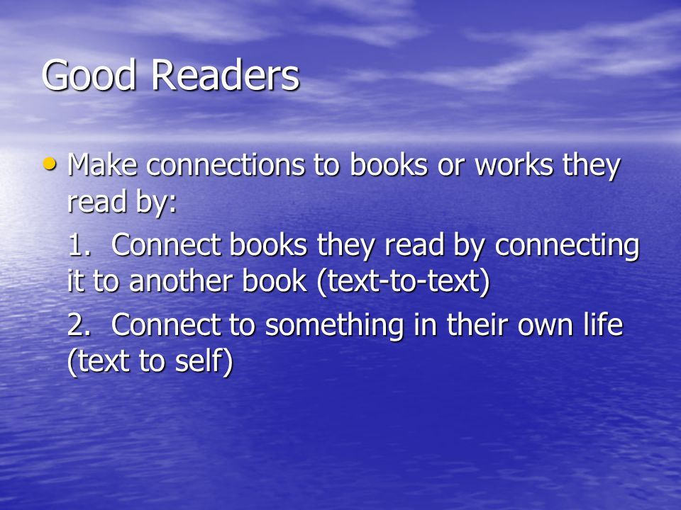 Good Readers Make connections to books or works they read by: Make connections to books or works they read by: 1.