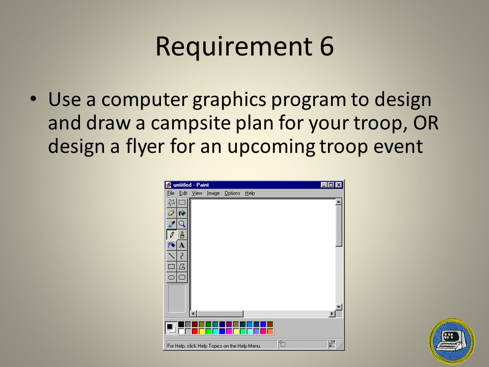 Requirement 6 Use a computer graphics program to design and draw a campsite plan for your troop, OR design a flyer for an upcoming troop event