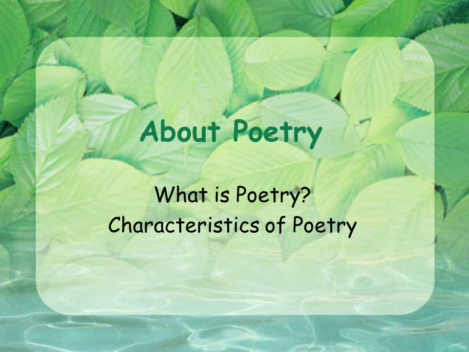 About Poetry What is Poetry? Characteristics of Poetry