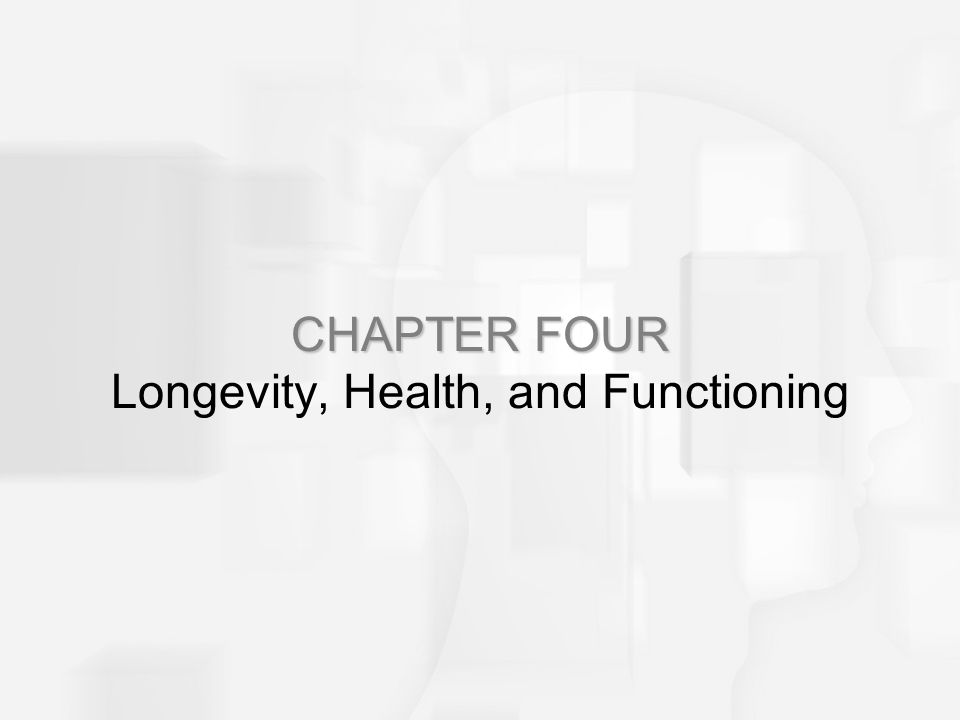 CHAPTER FOUR CHAPTER FOUR Longevity, Health, and Functioning