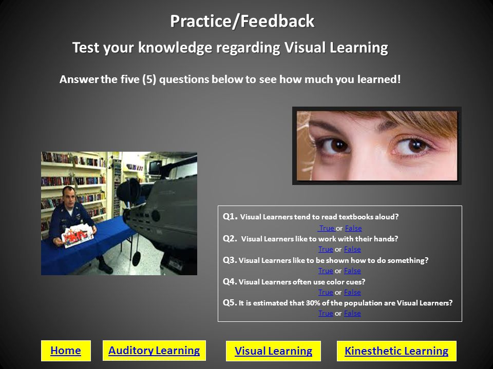 PRACTICE/FEEDBACK Test your knowledge regarding Auditory Learning Answer the five (5) questions below to see how much you learned! Q1. Auditory Learne