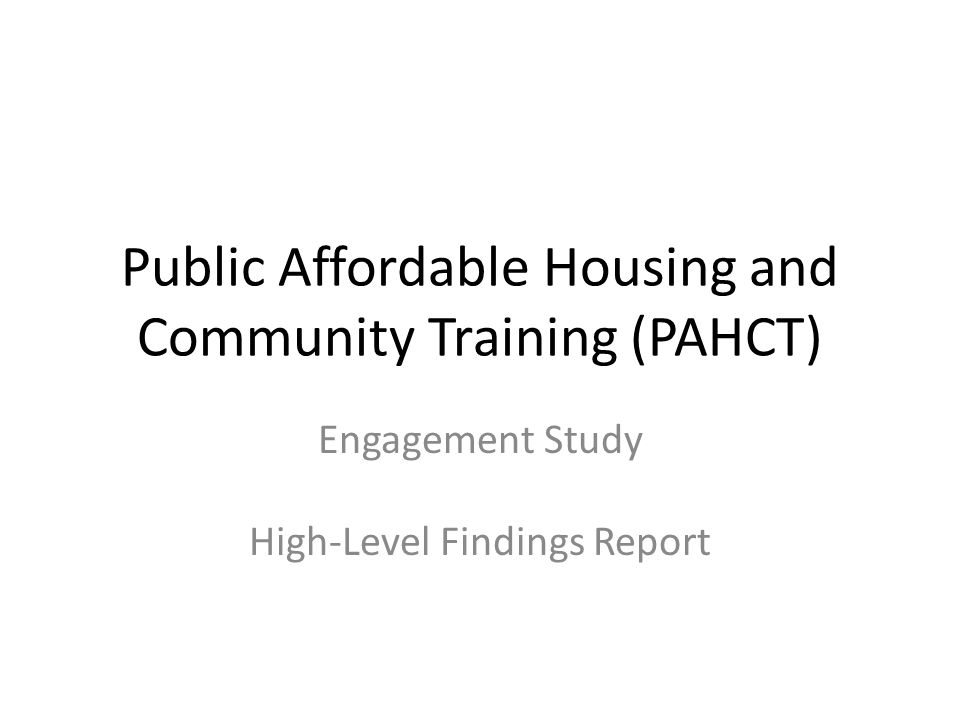 Public Affordable Housing and Community Training (PAHCT) Engagement Study High-Level Findings Report