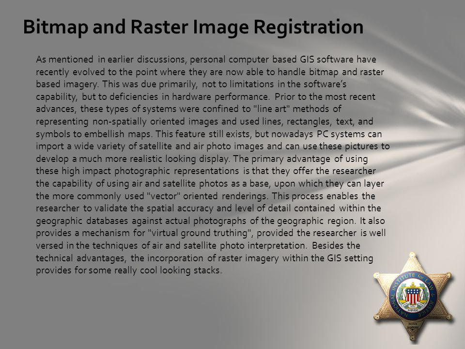 Bitmap and Raster Image Registration As mentioned in earlier discussions, personal computer based GIS software have recently evolved to the point where they are now able to handle bitmap and raster based imagery.