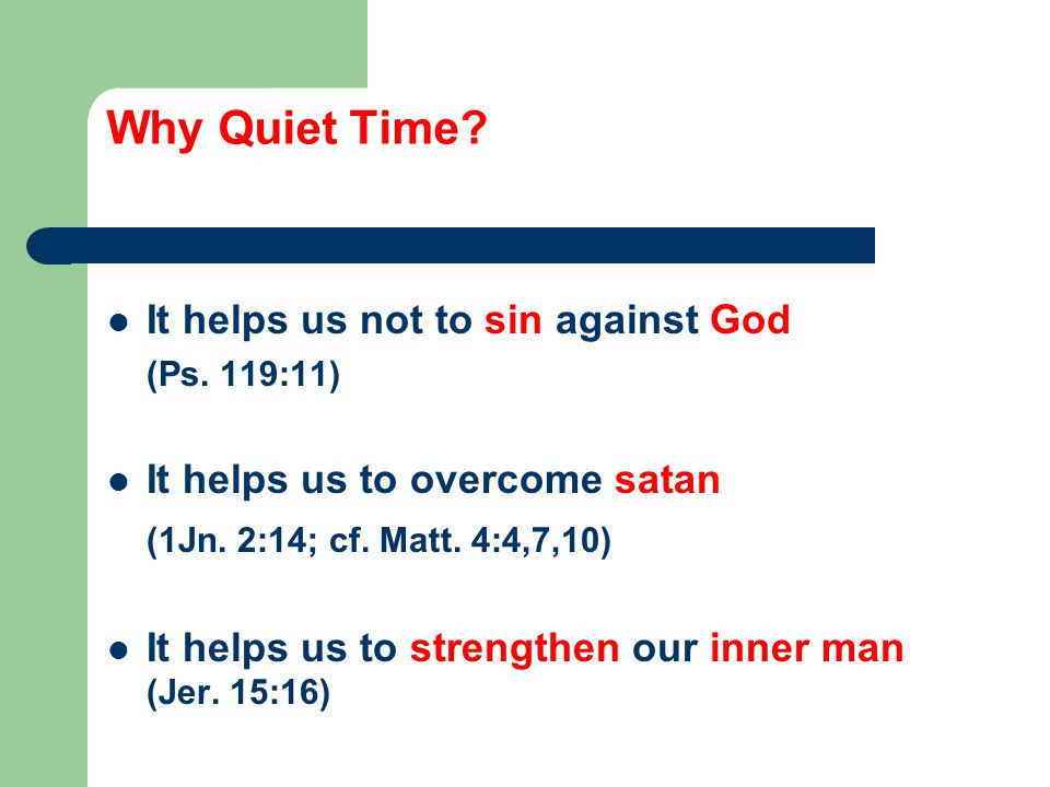 Why Quiet Time. It helps us not to sin against God (Ps.