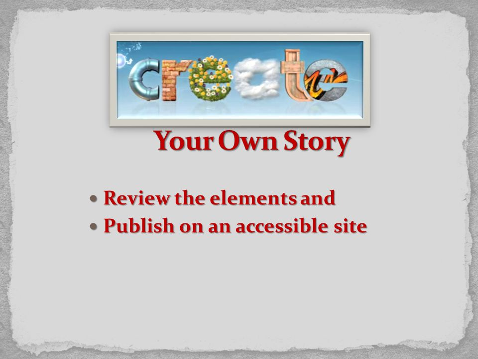 Review the elements and Review the elements and Publish on an accessible site Publish on an accessible site