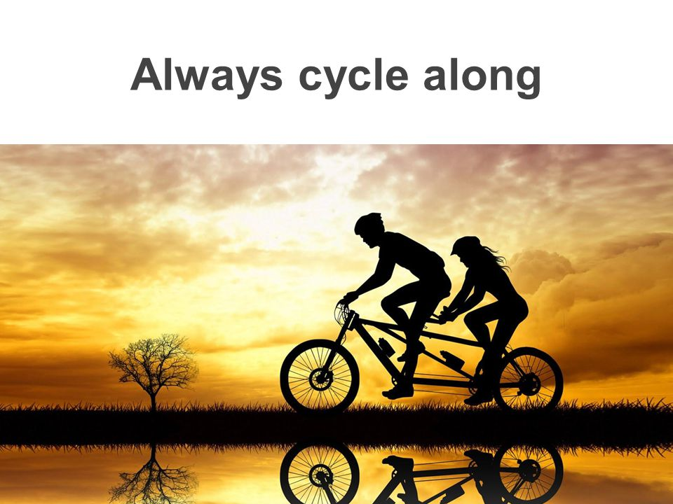 Always cycle along