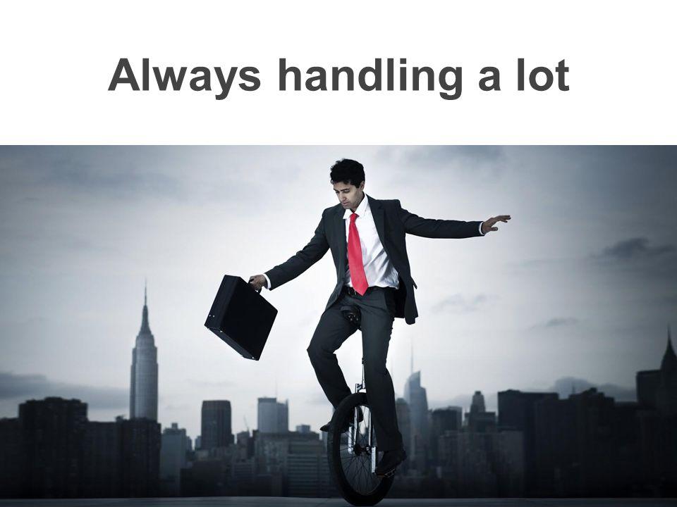 Always handling a lot
