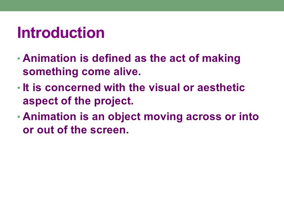Introduction Animation is defined as the act of making something come alive.