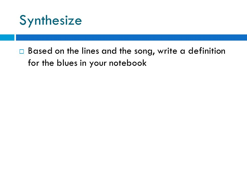 Synthesize  Based on the lines and the song, write a definition for the blues in your notebook