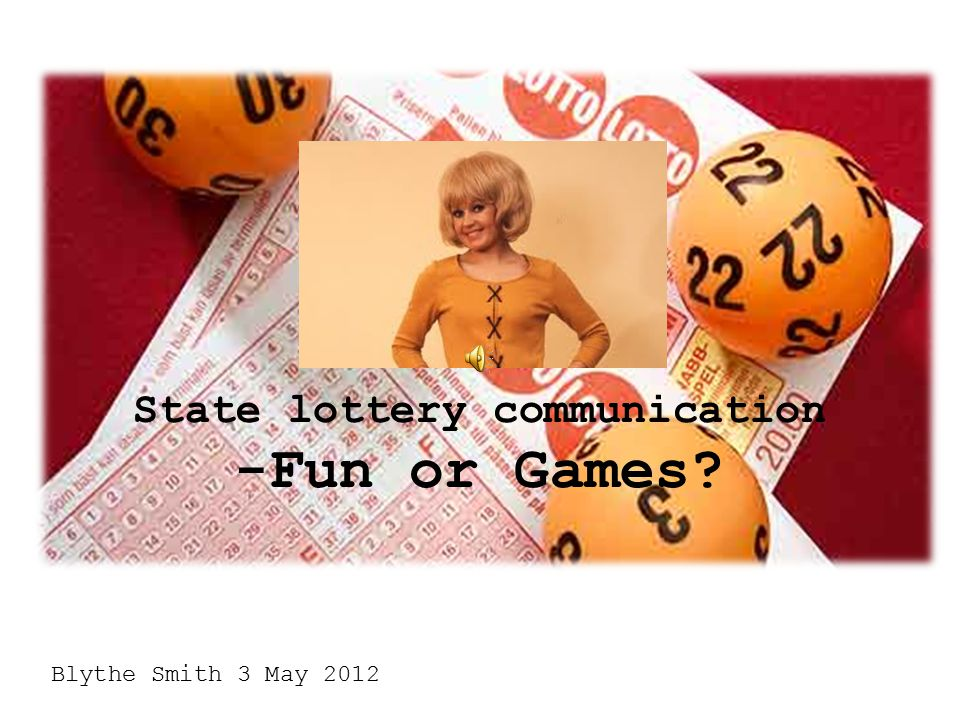 State lottery communication -Fun or Games? Blythe Smith 3 May 2012