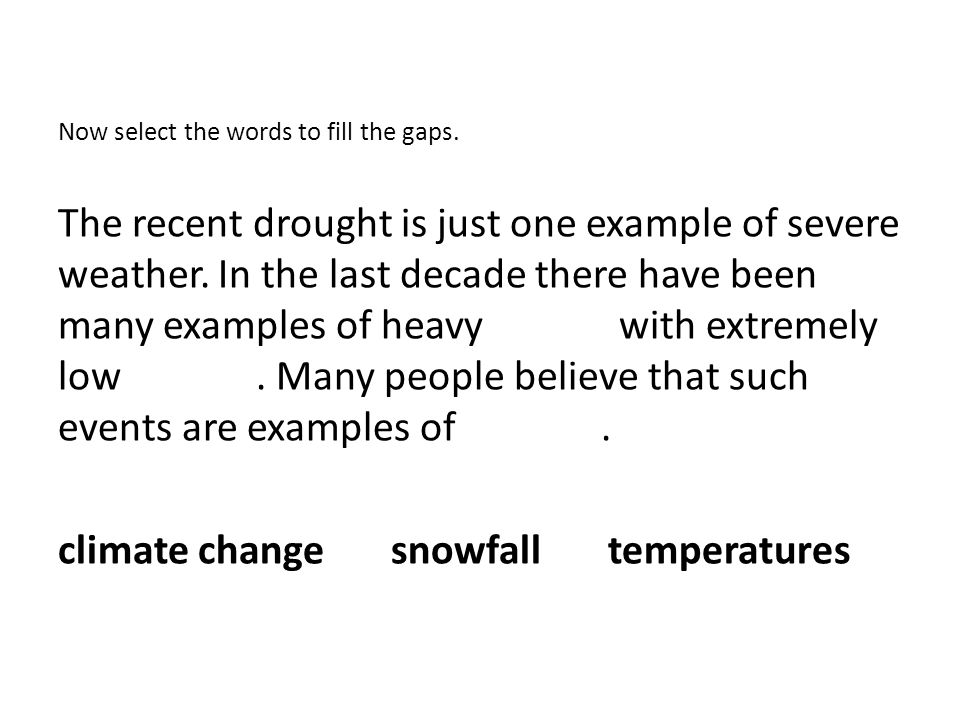 Now select the words to fill the gaps. The recent drought is just one example of severe weather.