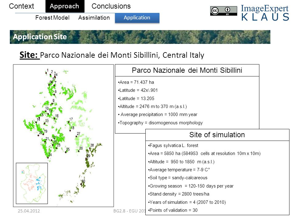 25.04.2012BG2.8 - EGU 2012, Vienna, Austria12 Application Site ContextConclusions Approach Forest Model Application Assimilation Site: Parco Nazionale dei Monti Sibillini, Central Italy Area = 71.437 ha Latitude = 42x\.901 Latitude = 13.205 Altitude = 2476 m to 370 m (a.s.l.) Average precipitation = 1000 mm year Topography = disomogenous morphology Parco Nazionale dei Monti Sibillini Fagus sylvatica L.