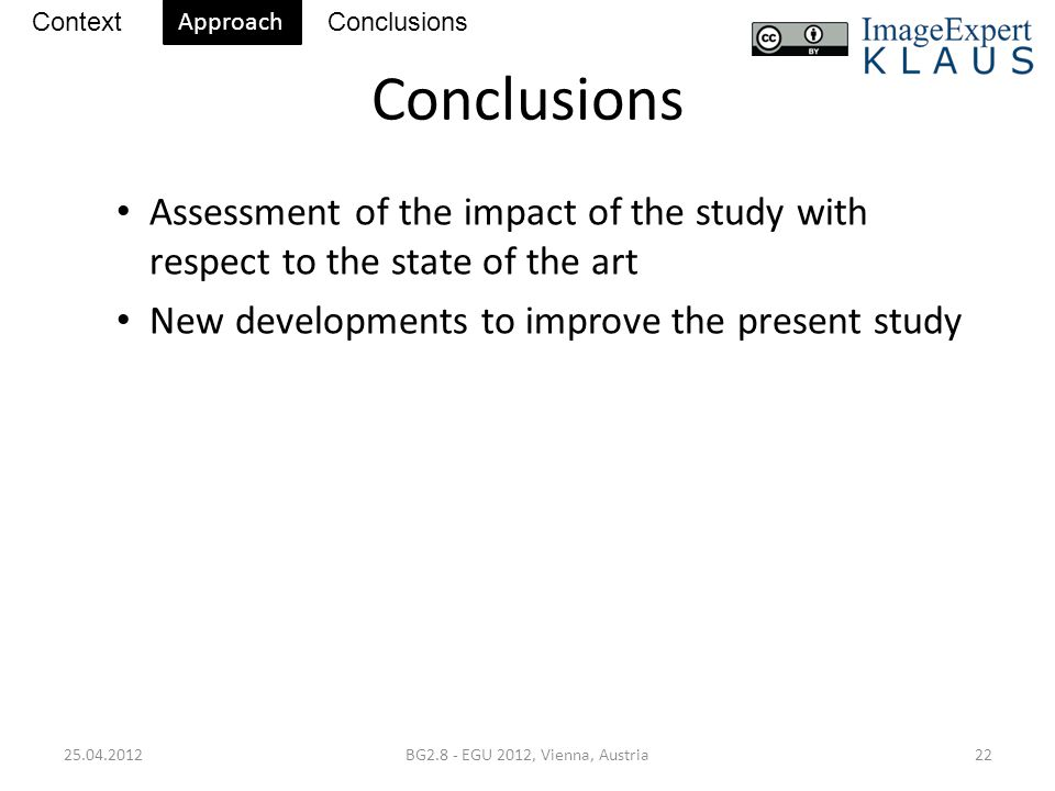 Conclusions Assessment of the impact of the study with respect to the state of the art New developments to improve the present study 25.04.2012BG2.8 - EGU 2012, Vienna, Austria22 ContextConclusions Approach