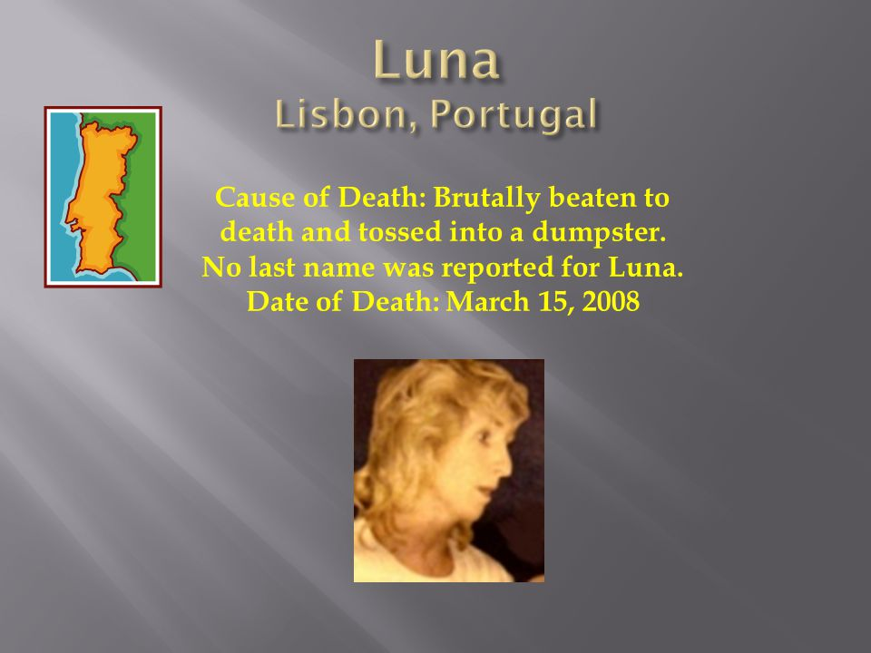 Cause of Death: Brutally beaten to death and tossed into a dumpster. No last name was reported for Luna. Date of Death: March 15, 2008