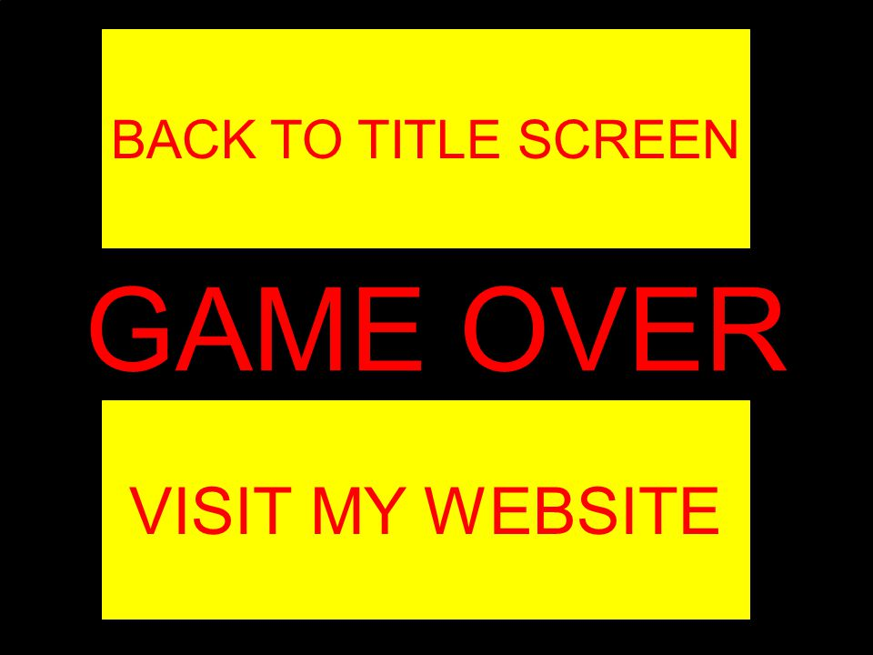 GAME OVER VISIT MY WEBSITE BACK TO TITLE SCREEN