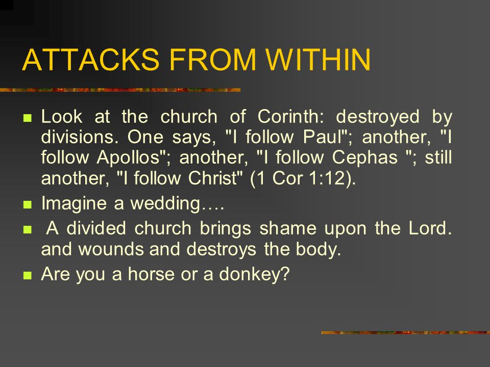 ATTACKS FROM WITHIN Look at the church of Corinth: destroyed by divisions.