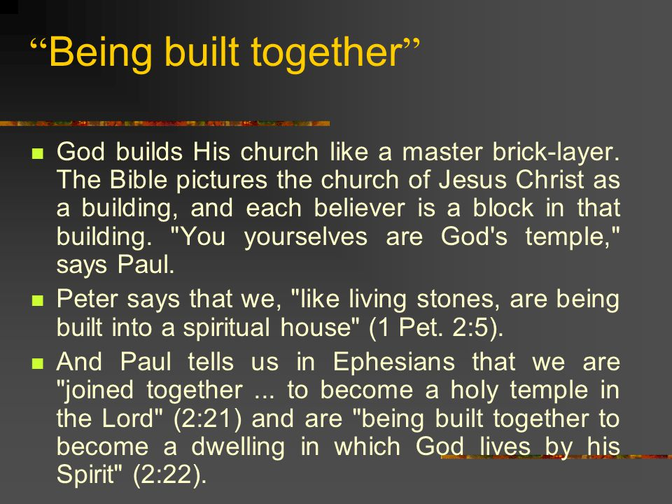 Being built together God builds His church like a master brick-layer.