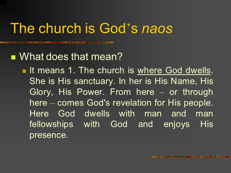 The church is God ' s naos What does that mean.It means 1.