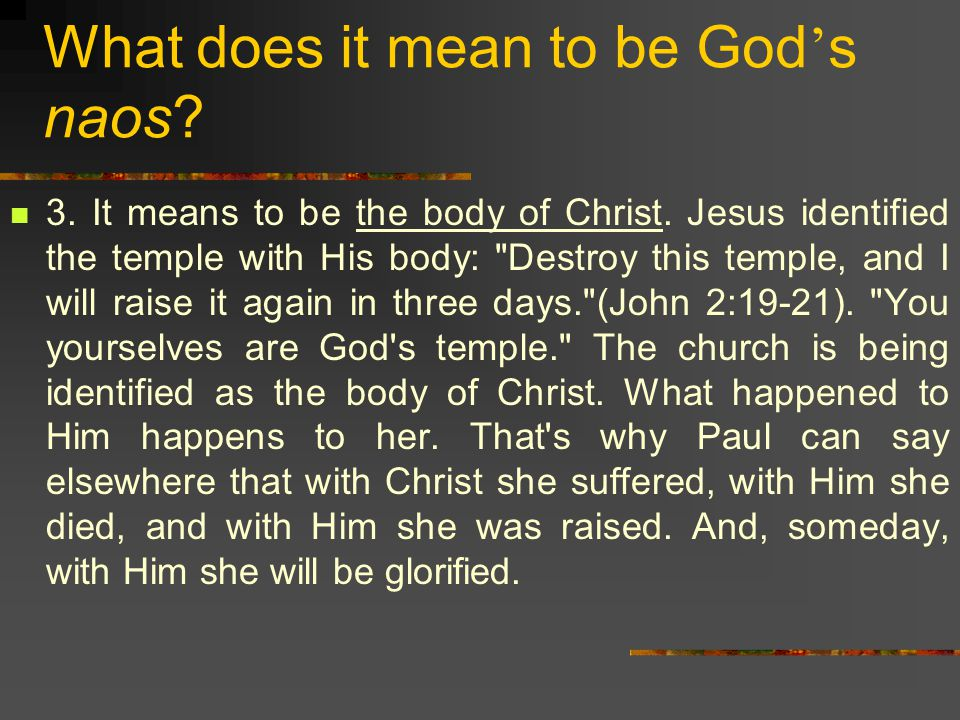 What does it mean to be God ' s naos.3. It means to be the body of Christ.