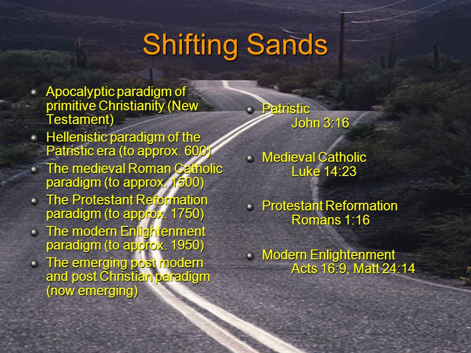 Shifting Sands Apocalyptic paradigm of primitive Christianity (New Testament) Hellenistic paradigm of the Patristic era (to approx. 600) The medieval