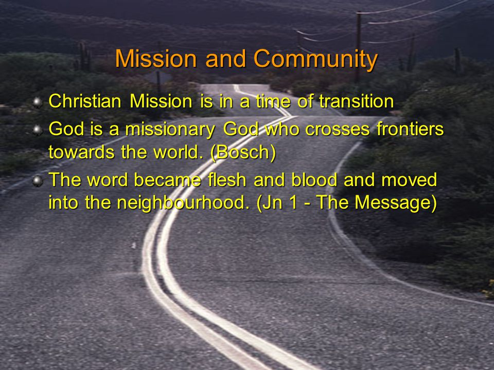 Christian Mission is in a time of transition God is a missionary God who crosses frontiers towards the world. (Bosch) The word became flesh and blood