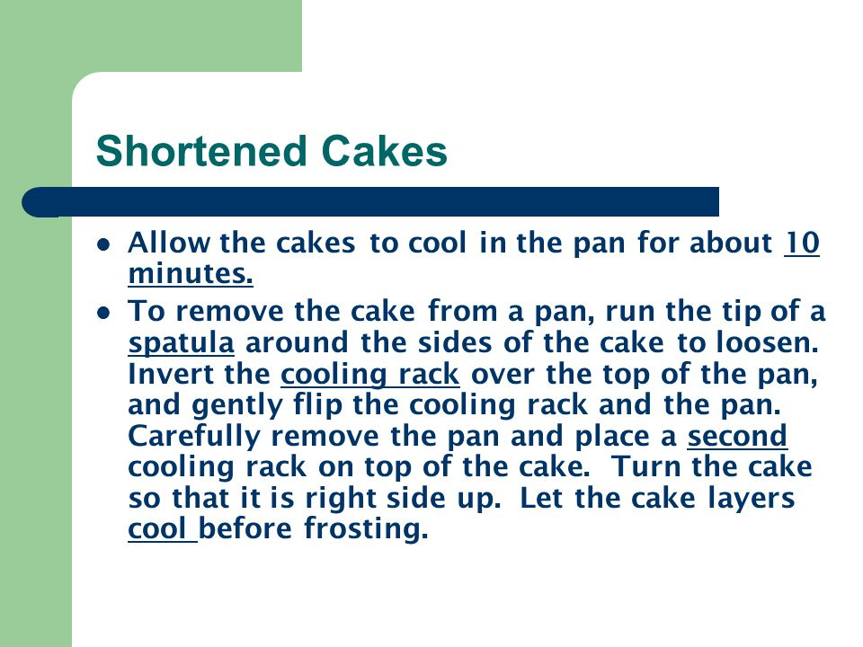 Shortened Cakes Allow the cakes to cool in the pan for about 10 minutes. To remove the cake from a pan, run the tip of a spatula around the sides of t
