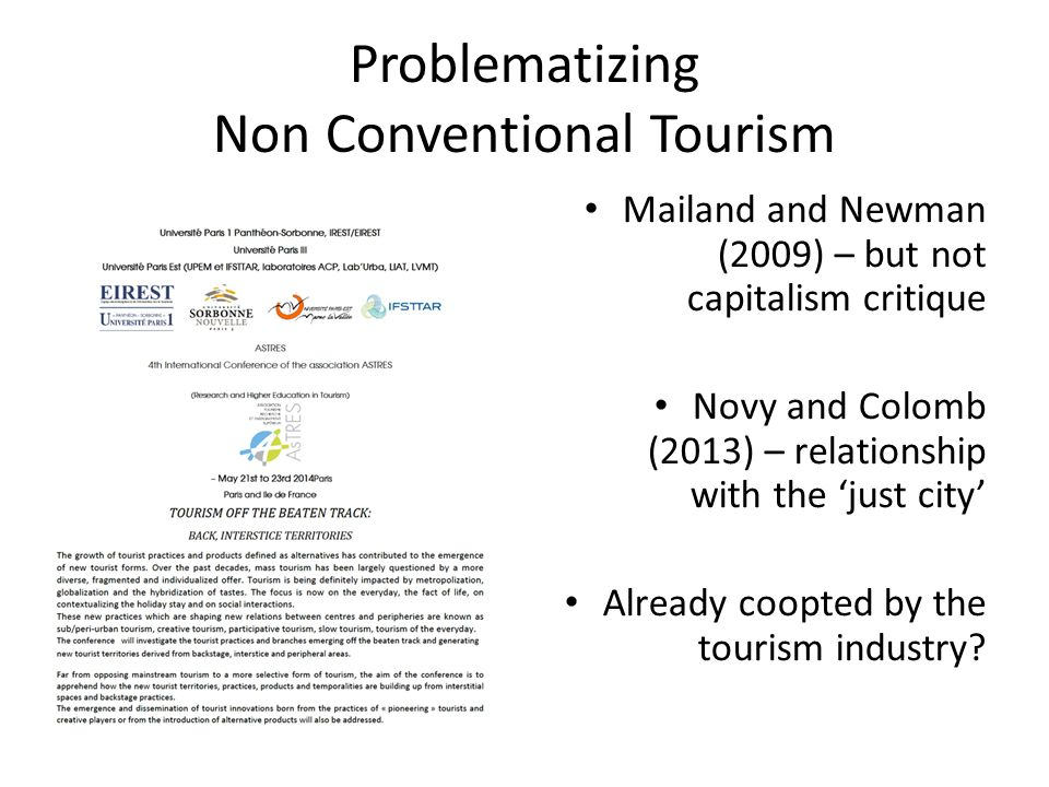 Problematizing Non Conventional Tourism Mailand and Newman (2009) – but not capitalism critique Novy and Colomb (2013) – relationship with the 'just city' Already coopted by the tourism industry