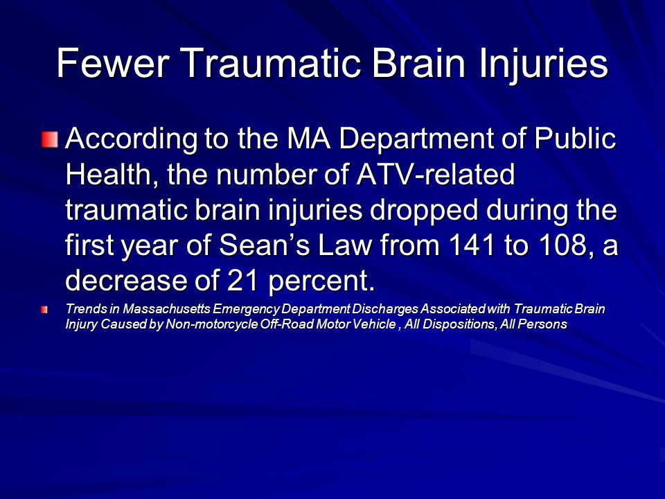 Fewer Traumatic Brain Injuries According to the MA Department of Public Health, the number of ATV-related traumatic brain injuries dropped during the