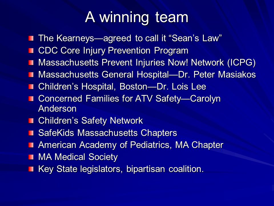"A winning team The Kearneys—agreed to call it ""Sean's Law"" CDC Core Injury Prevention Program Massachusetts Prevent Injuries Now! Network (ICPG) Massa"