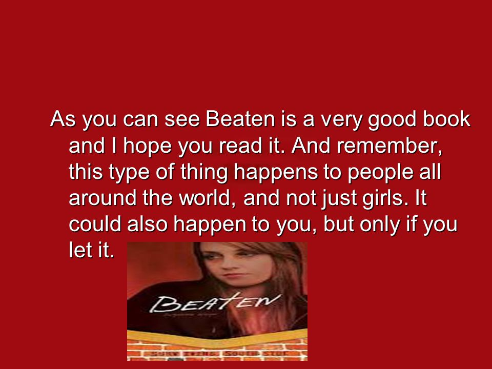 As you can see Beaten is a very good book and I hope you read it.