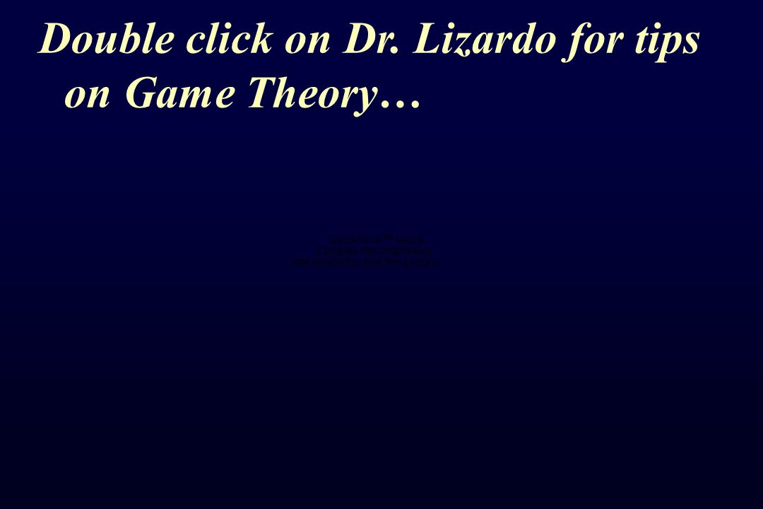 Double click on Dr. Lizardo for tips on Game Theory…