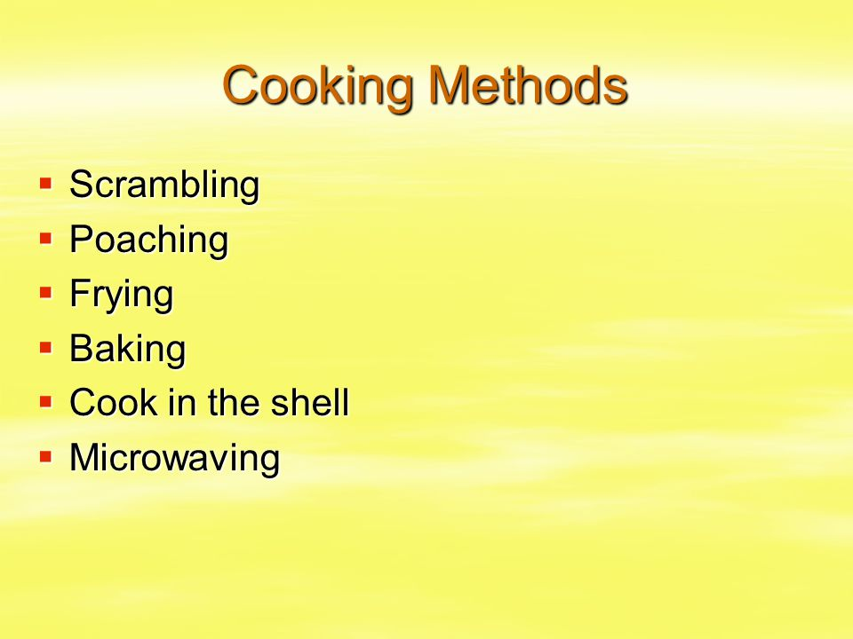 Cooking Methods  Scrambling  Poaching  Frying  Baking  Cook in the shell  Microwaving
