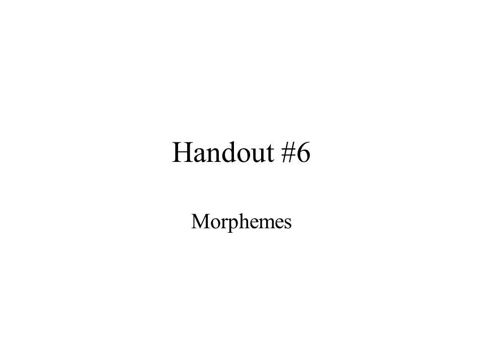 Handout #6 Morphemes