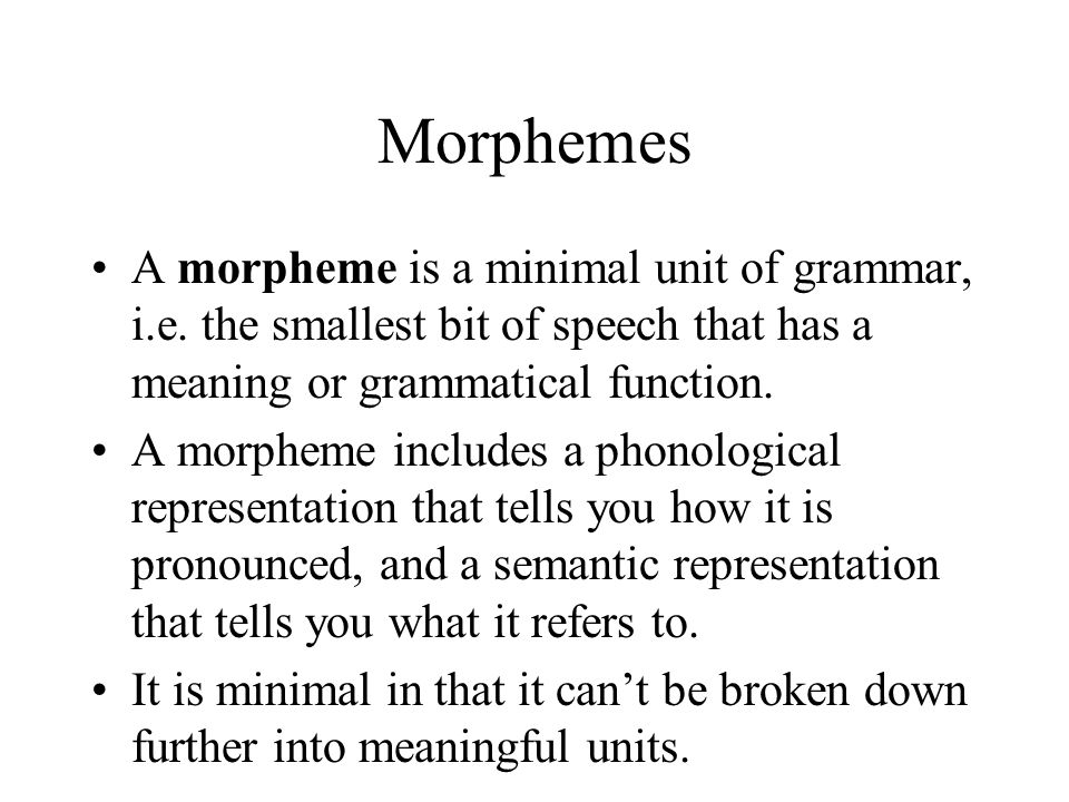 A morpheme is a minimal unit of grammar, i.e.