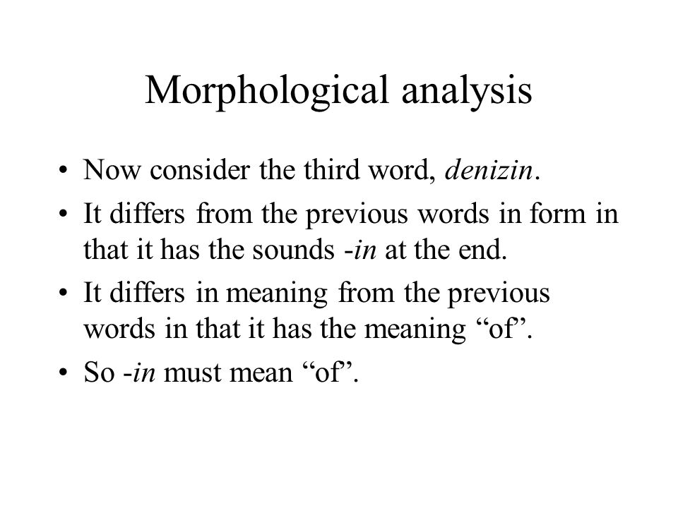 Morphological analysis Now consider the third word, denizin.
