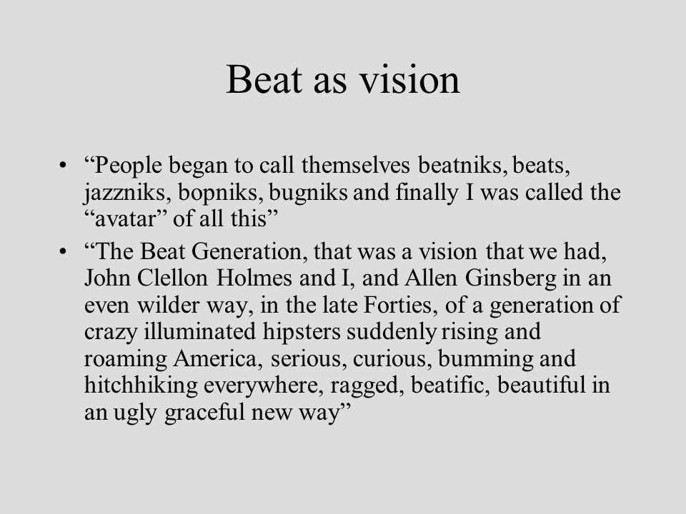 "Beat as vision ""People began to call themselves beatniks, beats, jazzniks, bopniks, bugniks and finally I was called the ""avatar"" of all this"" ""The Be"
