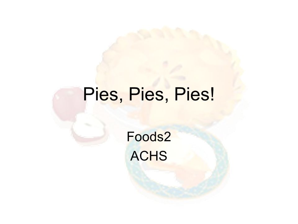 Pies, Pies, Pies! Foods2 ACHS