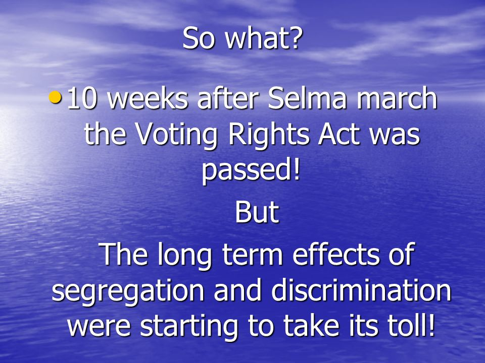 So what. 10 weeks after Selma march the Voting Rights Act was passed.