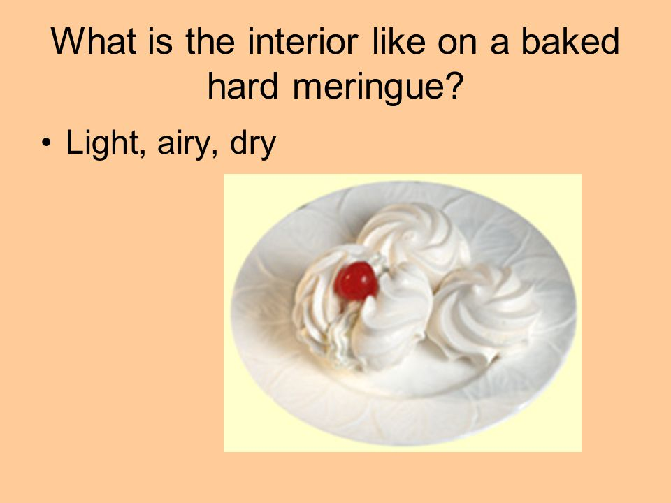 What is the interior like on a baked hard meringue? Light, airy, dry