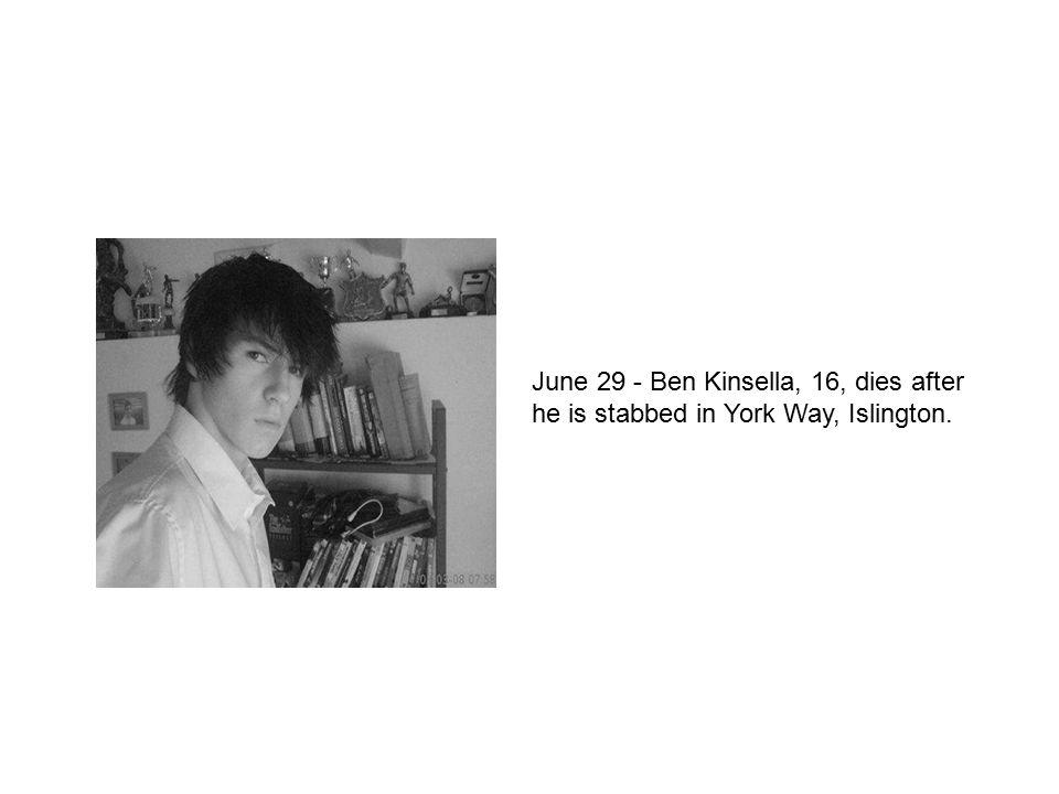 June 29 - Ben Kinsella, 16, dies after he is stabbed in York Way, Islington.