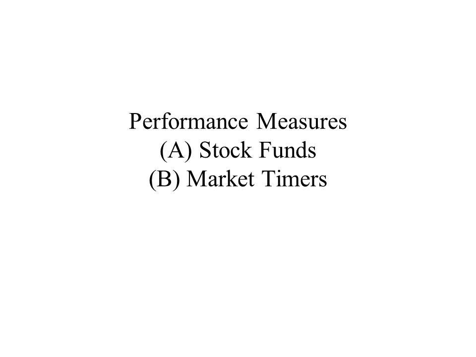 Performance Measures (A) Stock Funds (B) Market Timers