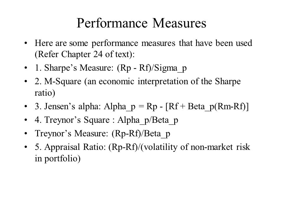 Performance Measures Here are some performance measures that have been used (Refer Chapter 24 of text): 1.