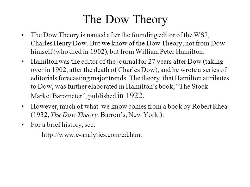 The Dow Theory The Dow Theory is named after the founding editor of the WSJ, Charles Henry Dow.