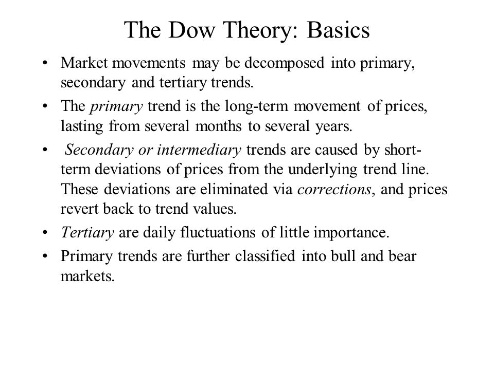 The Dow Theory: Basics Market movements may be decomposed into primary, secondary and tertiary trends.